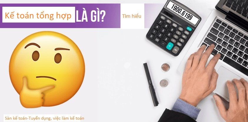 Bản mô tả công việc của kế toán tổng hợp trong các doanh nghiệp